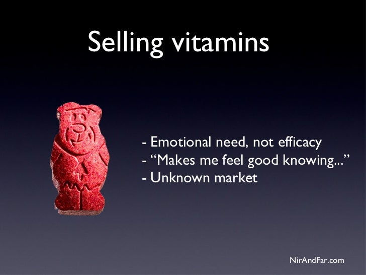 """Selling vitamins    - Emotional need, not efficacy    - """"Makes me feel good knowing...""""    - Unknown market               ..."""