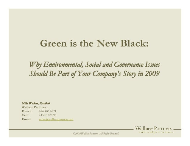 ©2009 Wallace Partners. All Rights Reserved. Green is the New Black: Why Environmental, Social and Governance Issues Shoul...