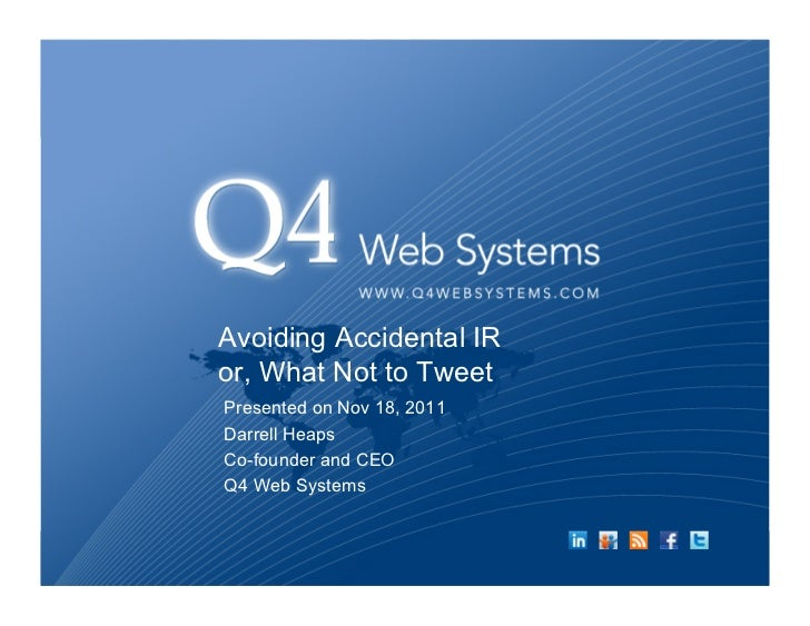 Avoiding Accidental IRor, What Not to TweetPresented on Nov 18, 2011Darrell HeapsCo-founder and CEOQ4 Web Systems