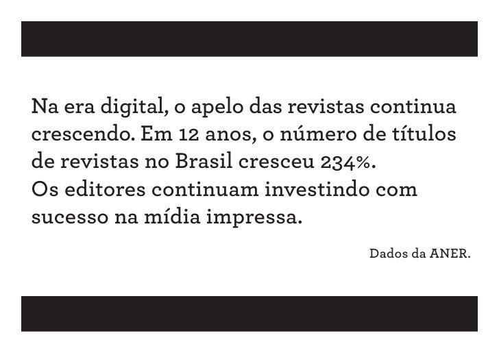 Na era digital, o apelo das revistas continuacrescendo. Em 12 anos, o número de títulosde revistas no Brasil cresceu 234%....