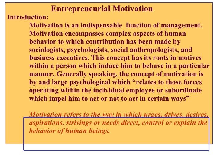 Entrepreneurial Motivation Introduction: Motivation is an indispensable  function of management.  Motivation encompasses c...