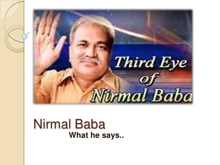 Nirmal Baba     What he says..