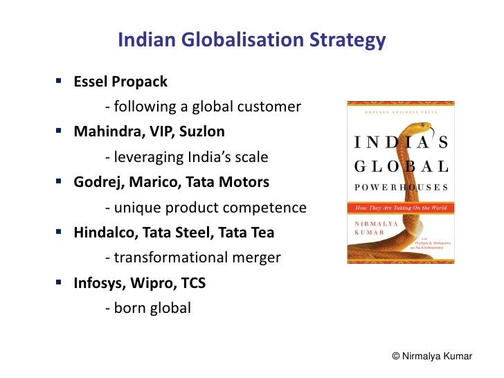 Indian Globalisation Strategy Essel Propack      - following a global customer Mahindra, VIP, Suzlon       - leveraging ...