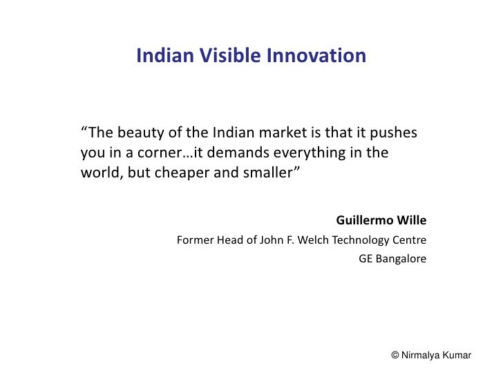 """Indian Visible Innovation""""The beauty of the Indian market is that it pushesyou in a corner…it demands everything in thewor..."""