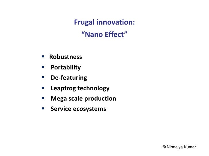 "Frugal innovation:            ""Nano Effect"" Robustness Portability De-featuring Leapfrog technology Mega scale produc..."