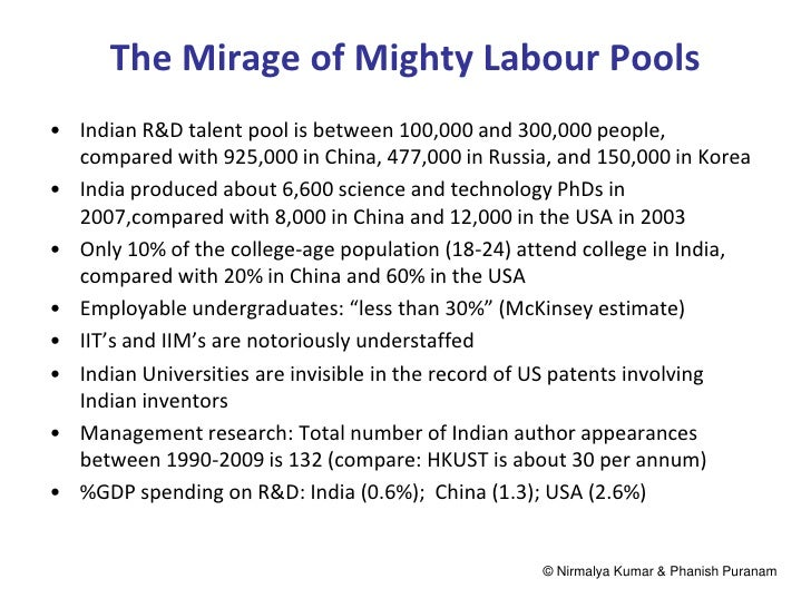 The Mirage of Mighty Labour Pools• Indian R&D talent pool is between 100,000 and 300,000 people,  compared with 925,000 in...