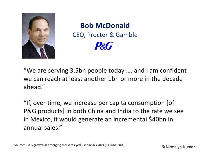 """Bob McDonald                                       CEO, Procter & Gamble      """"We are serving 3.5bn people today …. and I ..."""