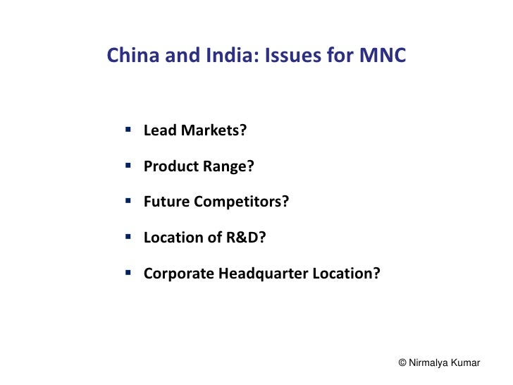 China and India: Issues for MNC  Lead Markets?  Product Range?  Future Competitors?  Location of R&D?  Corporate Head...