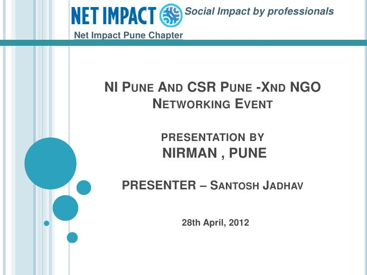 Social Impact by professionalsNet Impact Pune Chapter      NI PUNE AND CSR PUNE -XND NGO             NETWORKING EVENT     ...