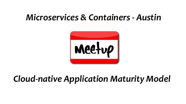 Cloud-native Application Maturity Model Microservices & Containers - Austin