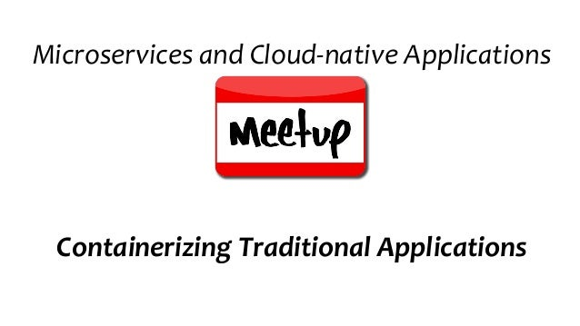 Containerizing Traditional Applications Microservices and Cloud-native Applications