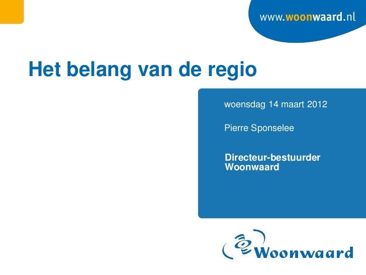 Het belang van de regio                   woensdag 14 maart 2012                   Pierre Sponselee                   Dire...