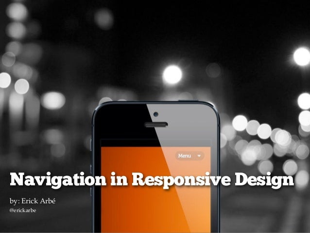 Navigation in Responsive Designby: Erick Arbé@erickarbeDate