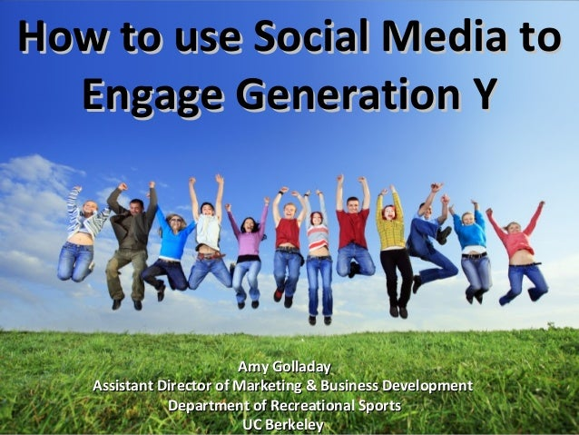 How to use Social Media toHow to use Social Media to Engage Generation YEngage Generation Y Amy GolladayAmy Golladay Assis...