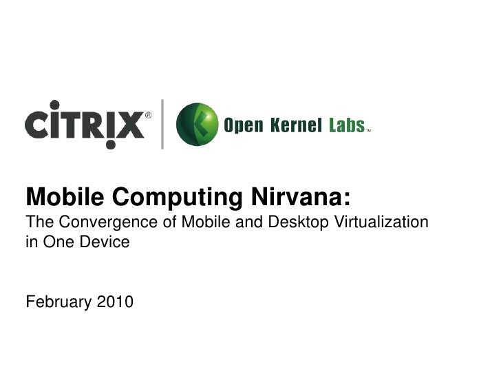 <li>Mobile Computing Nirvana: <br />The Convergence of Mobile and Desktop Virtualization in One Device<br />February 2010<...