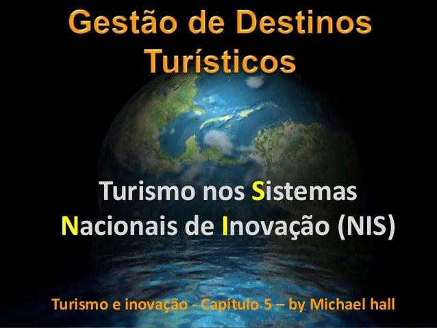 Turismo nos Sistemas Nacionais de Inovação (NIS) Turismo e inovação - Capítulo 5 – by Michael hall