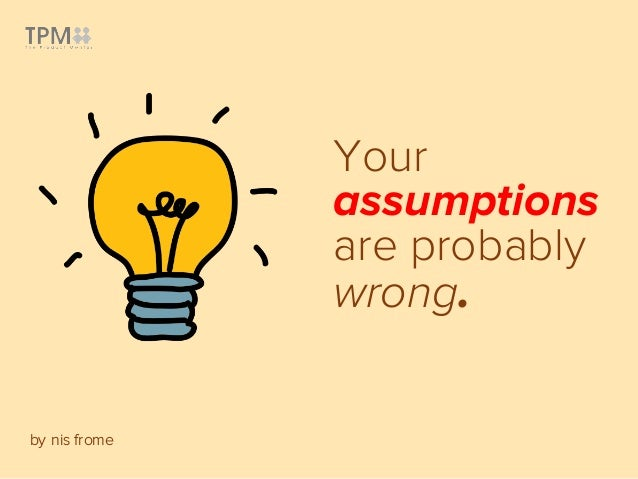 Your assumptions are probably wrong. by nis frome