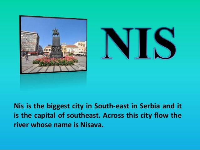 Nis is the biggest city in South-east in Serbia and it is the capital of southeast. Across this city flow the river whose ...