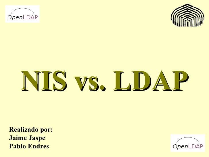 NIS vs. LDAP Realizado por: Jaime Jaspe Pablo Endres