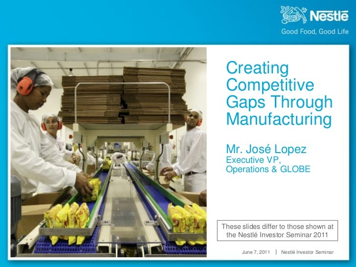 Creating Competitive Gaps Through Manufacturing Mr. José Lopez Executive VP, Operations & GLOBEThese slides differ to thos...