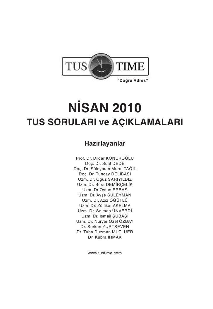"""""""Doğru Adres""""            NİSAN 2010 TUS SORULARI ve AÇIKLAMALARI              Hazırlayanlar           Prof. Dr. Dildar KON..."""