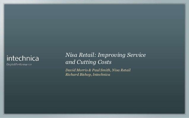 Nisa Retail: Improving Service and Cutting Costs David Morris & Paul Smith, Nisa Retail Richard Bishop, Intechnica