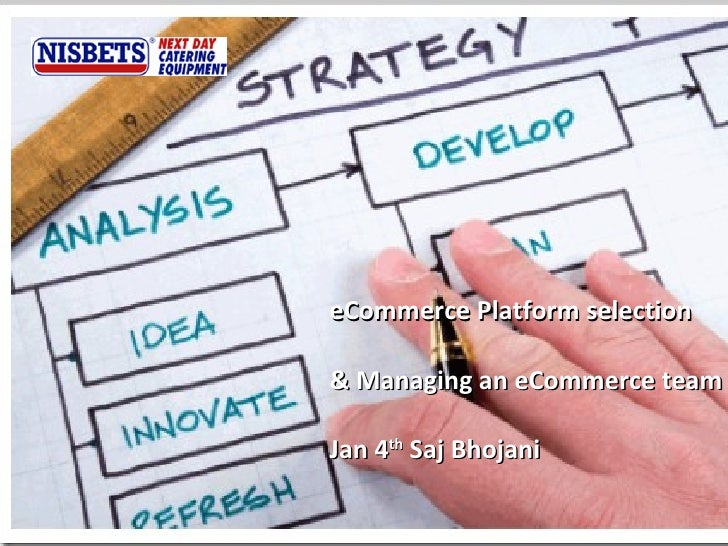 eCommerce Platform selection  & Managing an eCommerce team   Jan 4 th  Saj Bhojani