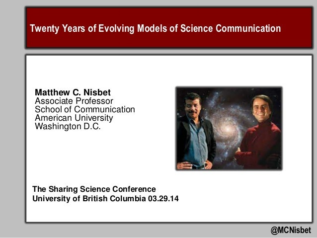 Twenty Years of Evolving Models of Science Communication @MCNisbet Matthew C. Nisbet Associate Professor School of Communi...