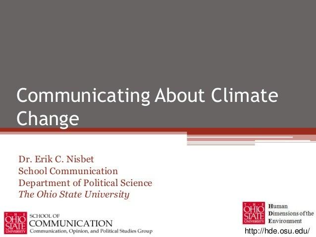 http://hde.osu.edu/Dr. Erik C. NisbetSchool CommunicationDepartment of Political ScienceThe Ohio State UniversityCommunica...