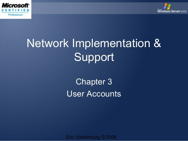 Network Implementation & Support Chapter 3 User Accounts  Eric Vanderburg © 2006