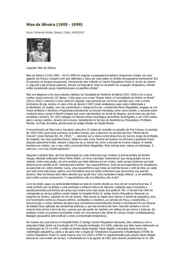 Nise da Silveira (1905 - 1999) Autor: Fernando Portela Câmara | Data: 24/08/2010 Legenda: Nise da Silveira Nise da Silveir...