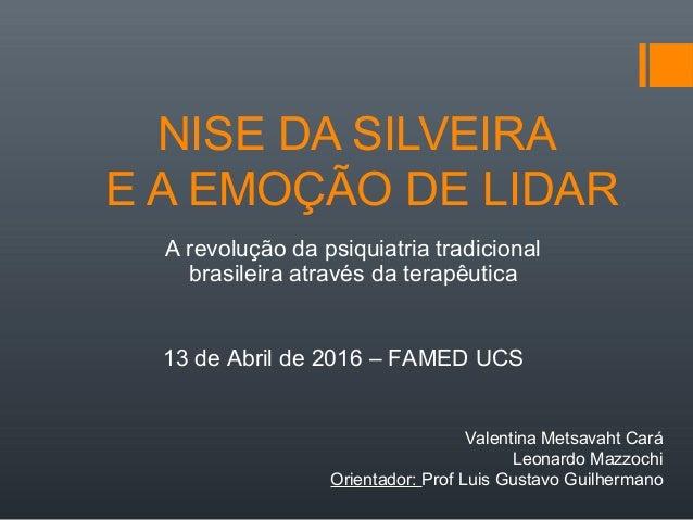 NISE DA SILVEIRA E A EMOÇÃO DE LIDAR A revolução da psiquiatria tradicional brasileira através da terapêutica Valentina Me...