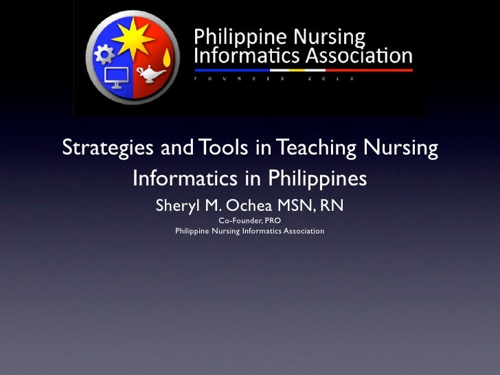 Strategies and Tools in Teaching Nursing         Informatics in Philippines          Sheryl M. Ochea MSN, RN              ...