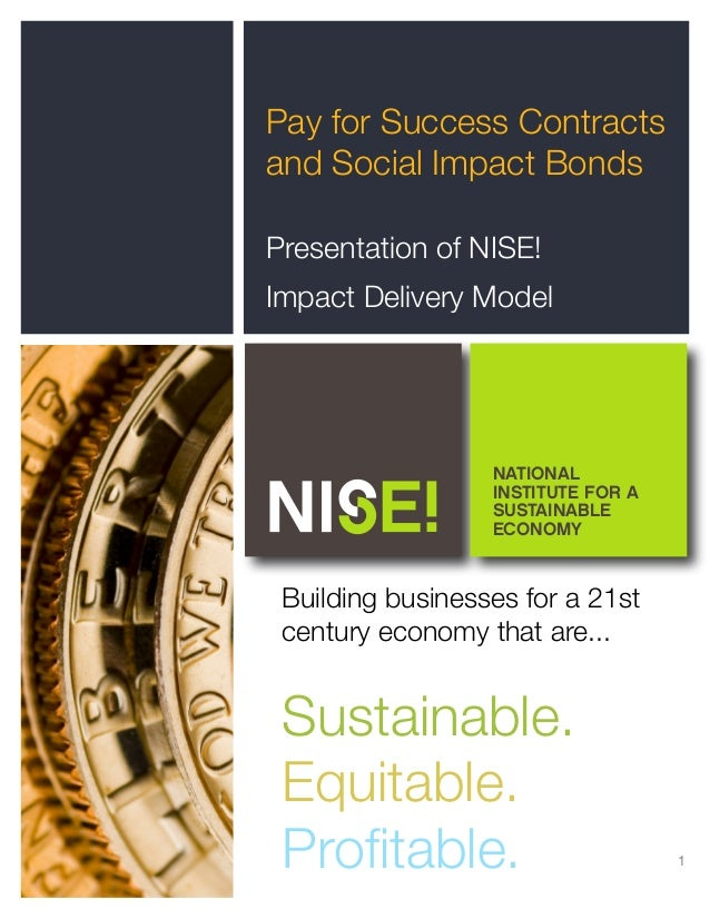 1 Pay for Success Contracts and Social Impact Bonds Presentation of NISE! Impact Delivery Model NATIONAL INSTITUTE FOR A S...