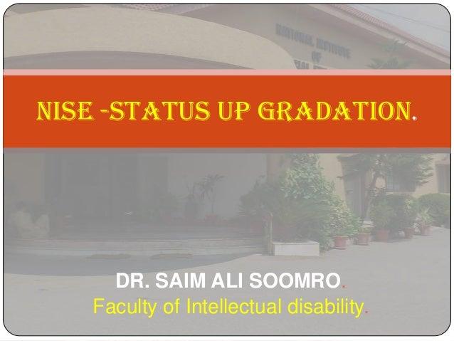 NISE -Status up gradation.  DR. SAIM ALI SOOMRO. Faculty of Intellectual disability.