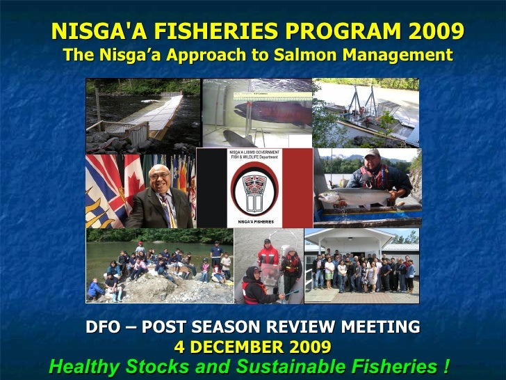 NISGA'A FISHERIES PROGRAM   2009 The Nisga'a Approach to Salmon Management DFO – POST SEASON REVIEW MEETING 4 DECEMBER 200...
