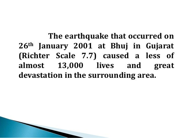 The greatest destructions was  seen on the western side of Kutch and  the Batchua town was completely  destroyed.