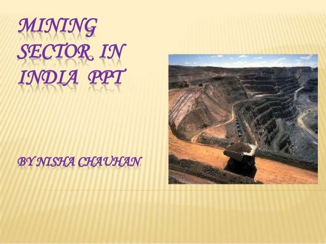 MINING SECTOR IN INDIA PPT  BY NISHA CHAUHAN.