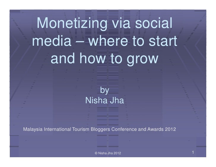 Monetizing via social   media – where to start     and how to grow                             by                         ...