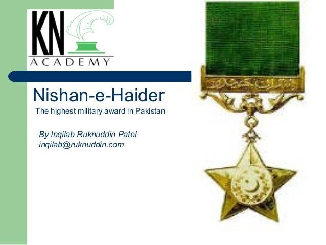 Nishan-e-HaiderThe highest military award in Pakistan By Inqilab Ruknuddin Patel inqilab@ruknuddin.com
