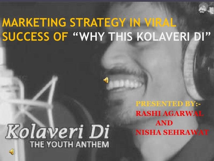 "MARKETING STRATEGY IN VIRALSUCCESS OF ""WHY THIS KOLAVERI DI""                     PRESENTED BY:-                     RASHI ..."