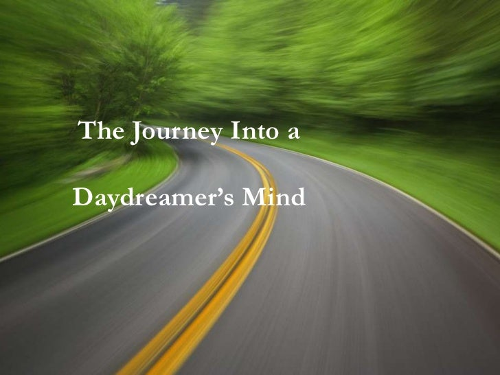 The Journey Into a Daydreamer's MindINSIDE A DAYDREAMER'S         MIND