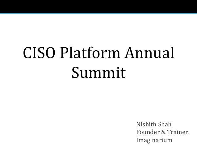 CISO Platform Annual Summit Nishith Shah Founder & Trainer, Imaginarium