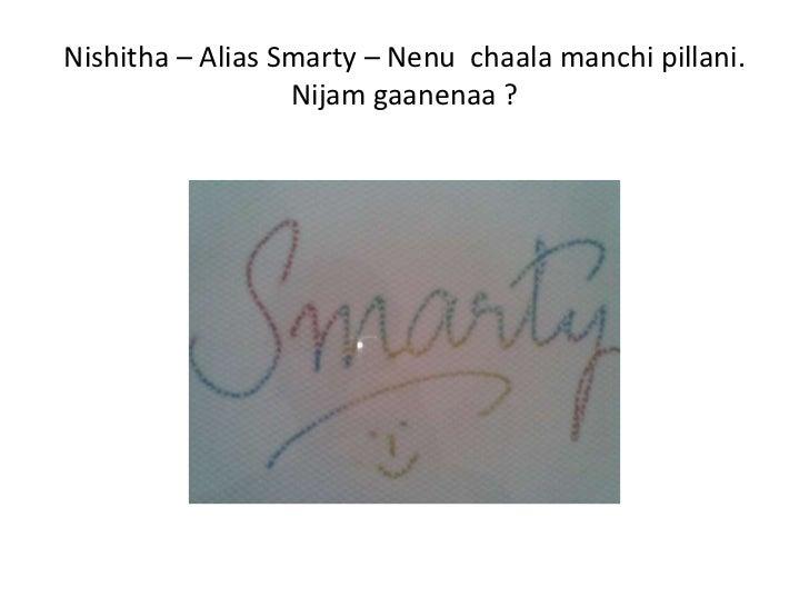 Nishitha – Alias Smarty – Nenu chaala manchi pillani.                  Nijam gaanenaa ?