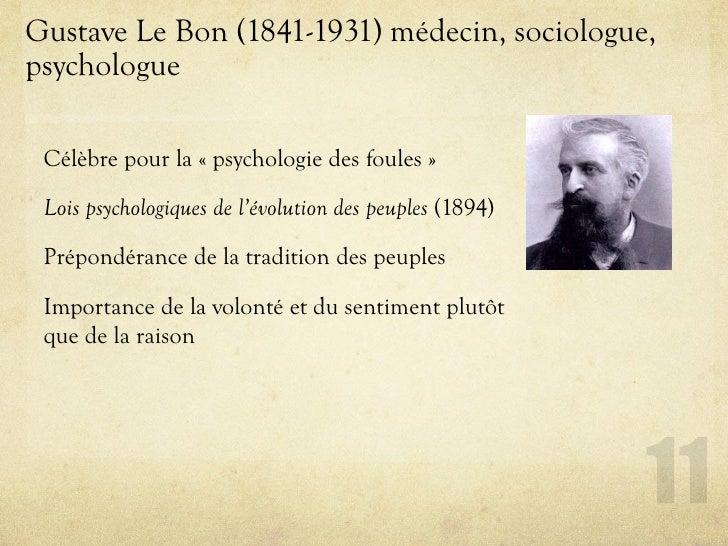 Gustave Le Bon (1841-1931) médecin, sociologue, psychologue   Célèbre pour la « psychologie des foules »   Lois psychologi...