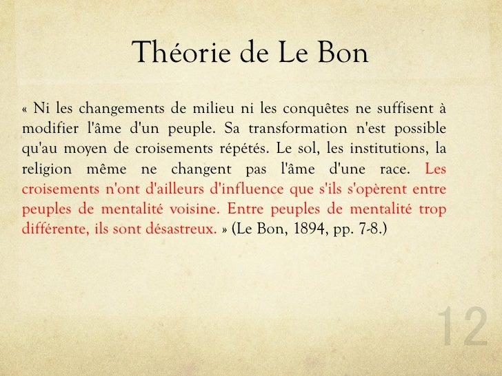 Théorie de Le Bon « Ni les changements de milieu ni les conquêtes ne suffisent à modifier l'âme d'un peuple. Sa transforma...