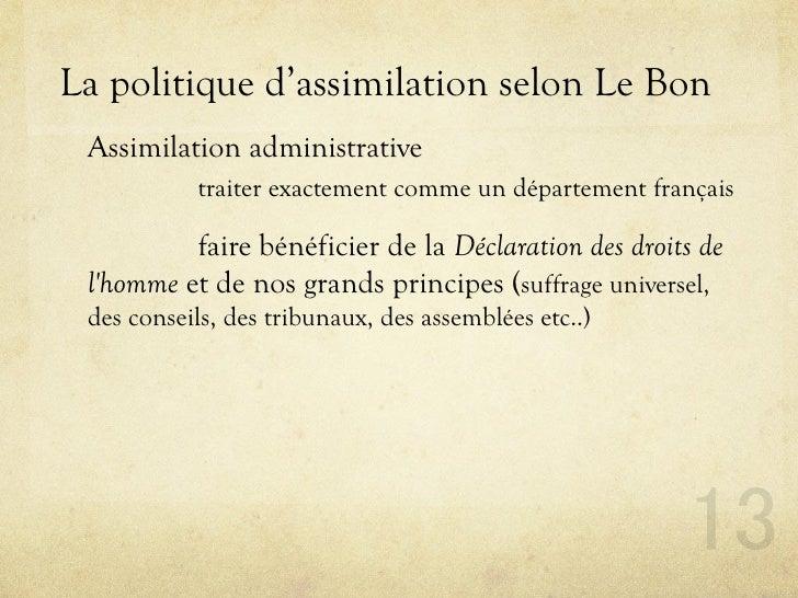 La politique d'assimilation selon Le Bon  Assimilation administrative            traiter exactement comme un département f...