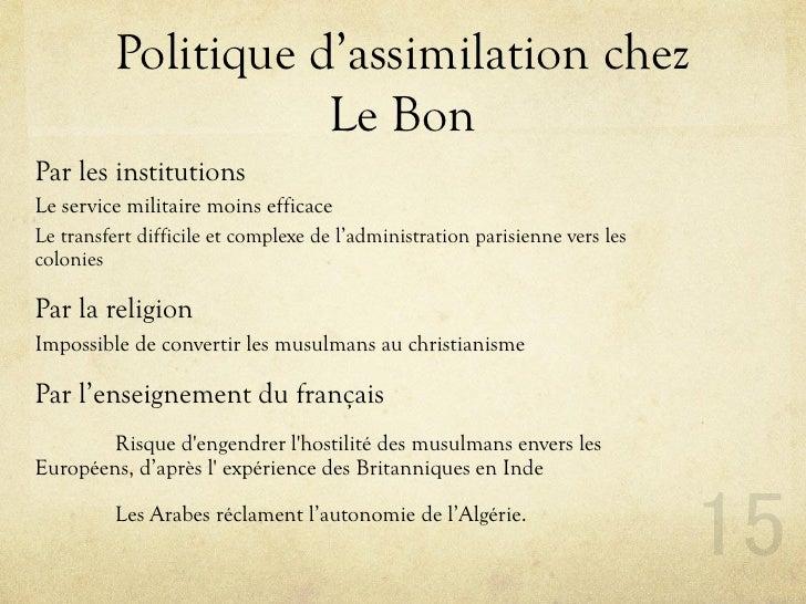 Politique d'assimilation chez                      Le Bon Par les institutions Le service militaire moins efficace Le tran...
