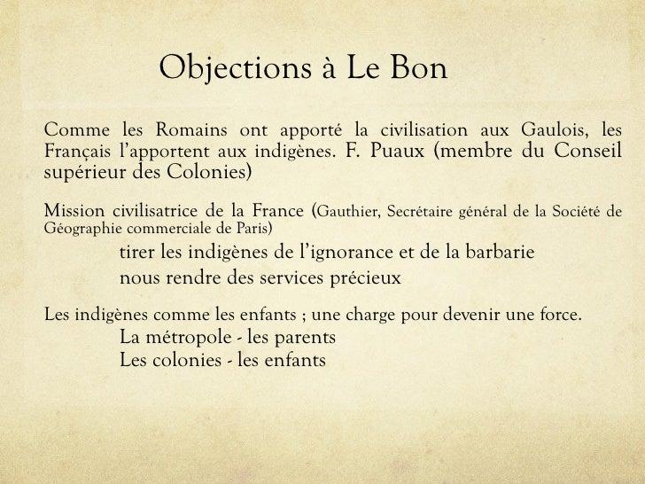 Objections à Le Bon Comme les Romains ont apporté la civilisation aux Gaulois, les Français l'apportent aux indigènes. F. ...