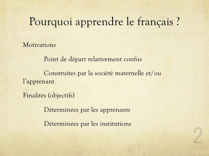 Pourquoi apprendre le français ? Motivations          Point de départ relativement confus          Construites par la soci...